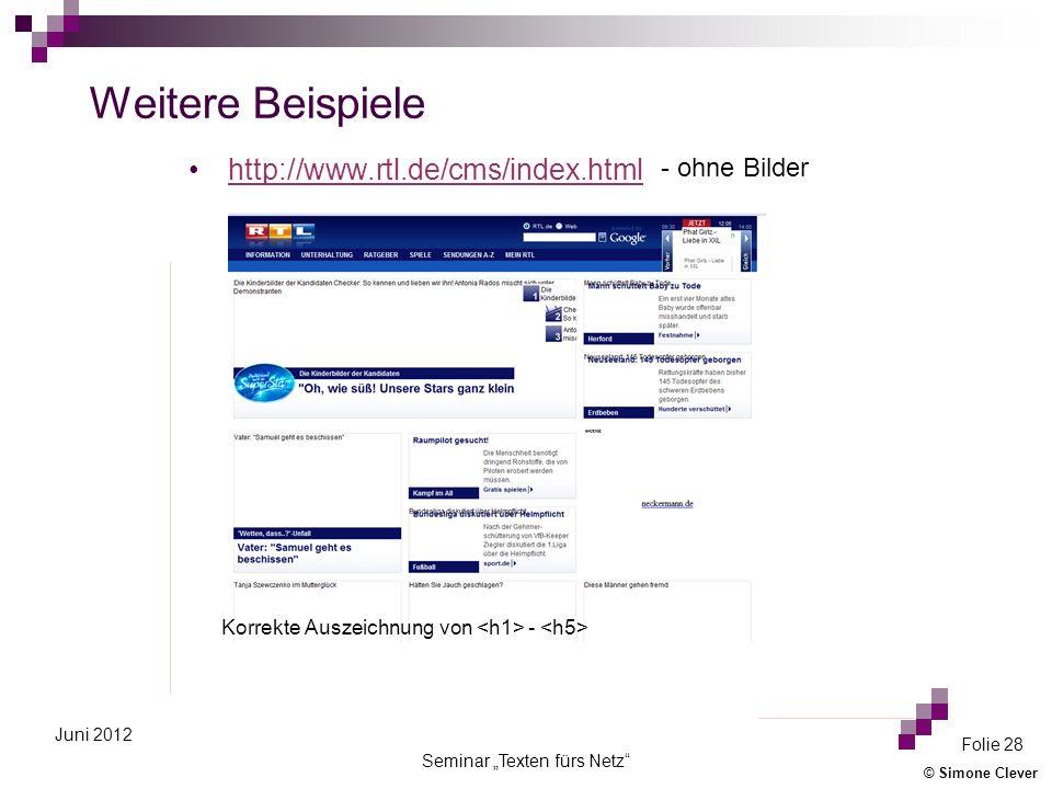 © Simone Clever Seminar Texten fürs Netz Folie 28 Juni 2012 Weitere Beispiele http://www.rtl.de/cms/index.html Korrekte Auszeichnung von - - ohne Bild
