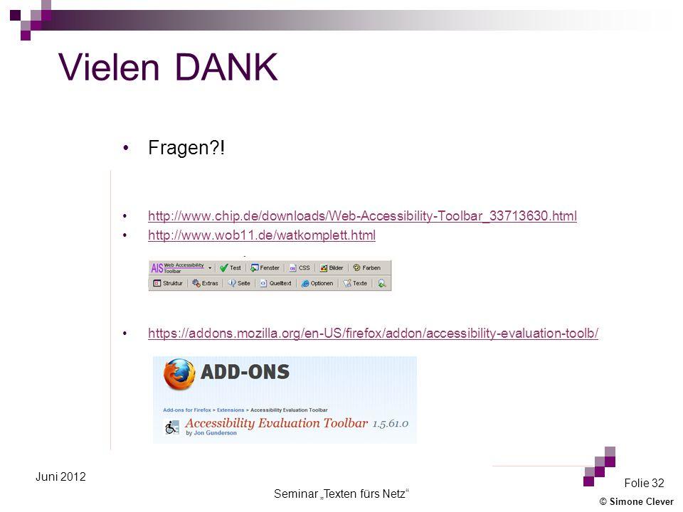 © Simone Clever Seminar Texten fürs Netz Folie 32 Juni 2012 Vielen DANK Fragen?! http://www.chip.de/downloads/Web-Accessibility-Toolbar_33713630.html