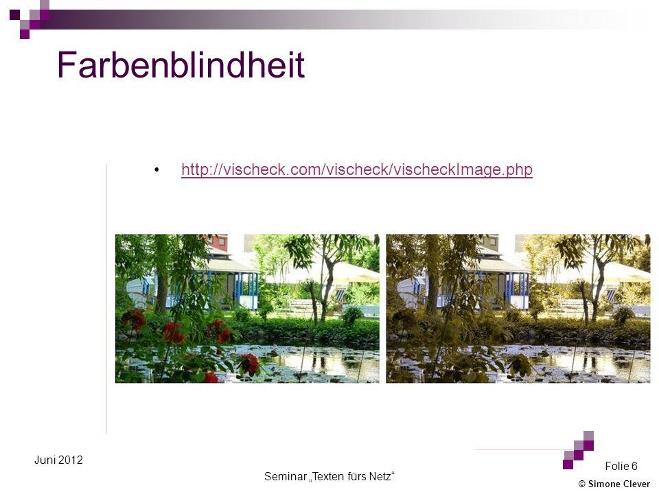 © Simone Clever Seminar Texten fürs Netz Folie 6 Juni 2012 Farbenblindheit http://vischeck.com/vischeck/vischeckImage.php
