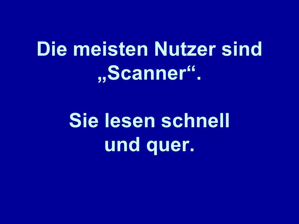 Die meisten Nutzer sind Scanner. Sie lesen schnell und quer.