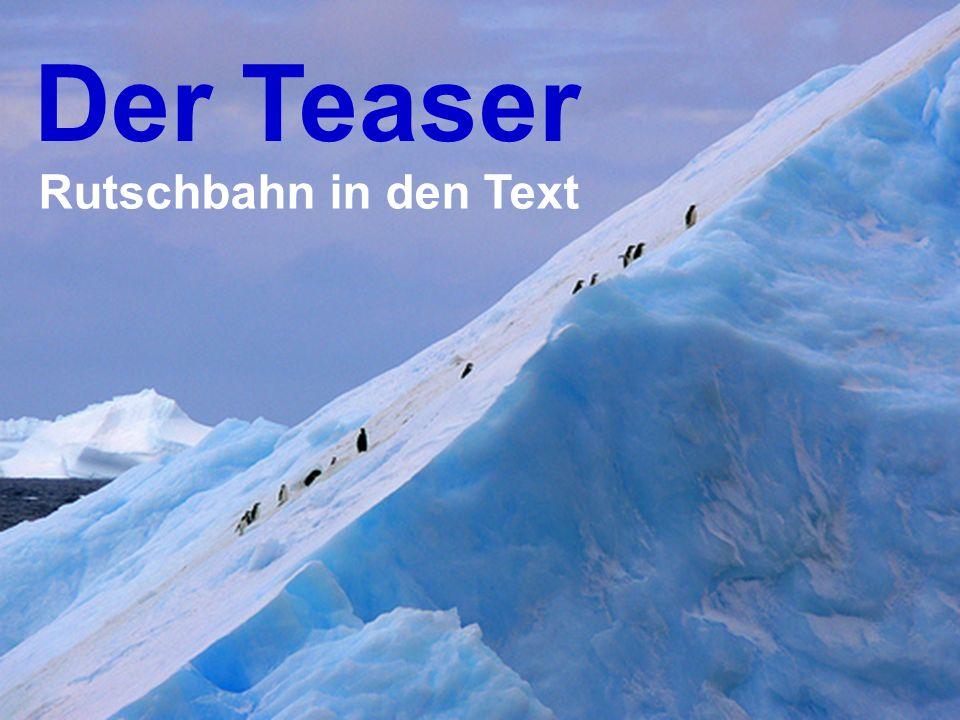 Der Teaser soll dieStory ankündigen, indem er den User dazu reizt (to tease ), auf den Link mehr zu klicken.