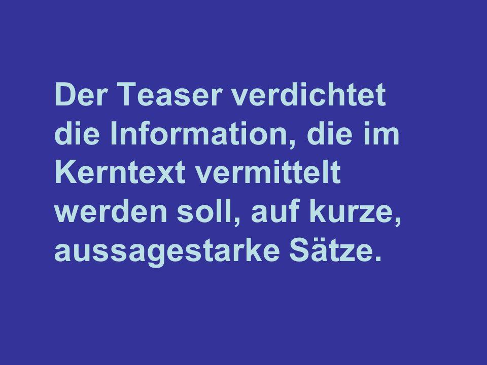 Der Teaser verdichtet die Information, die im Kerntext vermittelt werden soll, auf kurze, aussagestarke Sätze.
