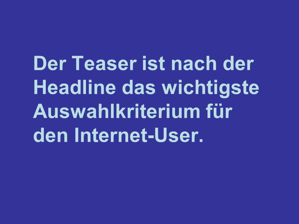 Der Teaser ist nach der Headline das wichtigste Auswahlkriterium für den Internet-User.