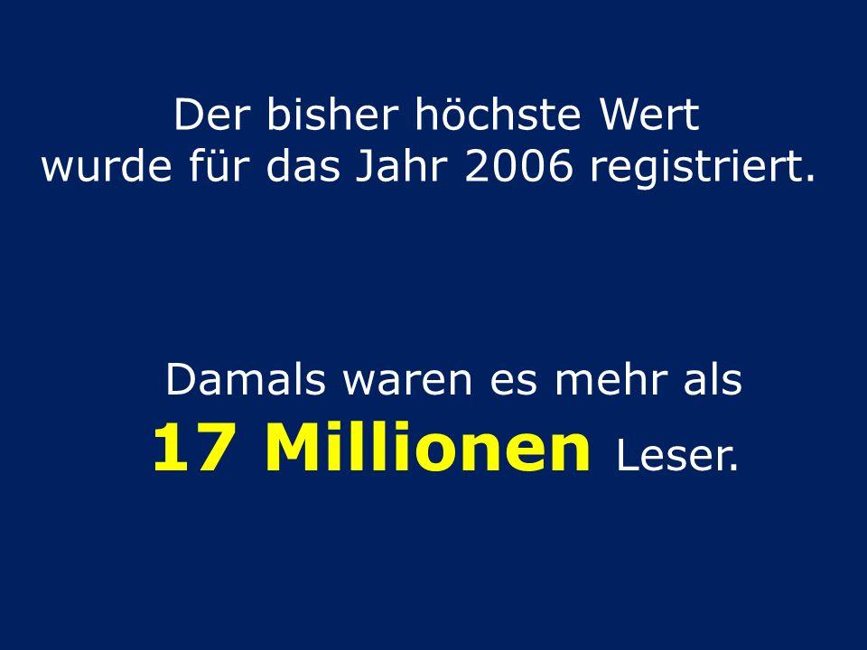 Der bisher höchste Wert wurde für das Jahr 2006 registriert. Damals waren es mehr als 17 Millionen Leser.