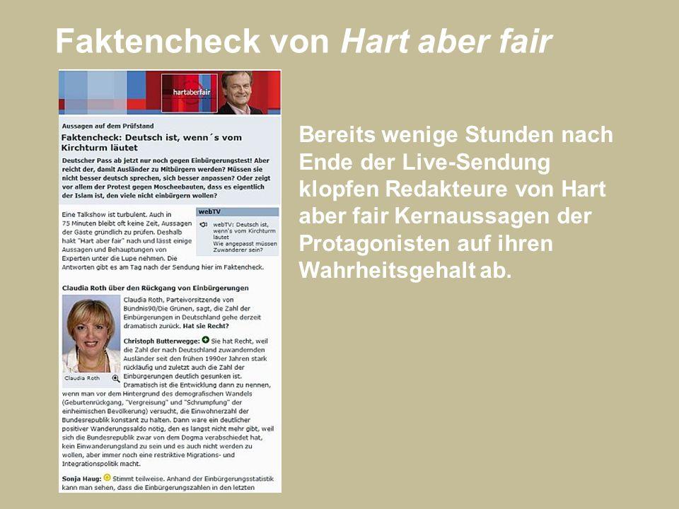 Faktencheck von Hart aber fair Bereits wenige Stunden nach Ende der Live-Sendung klopfen Redakteure von Hart aber fair Kernaussagen der Protagonisten auf ihren Wahrheitsgehalt ab.