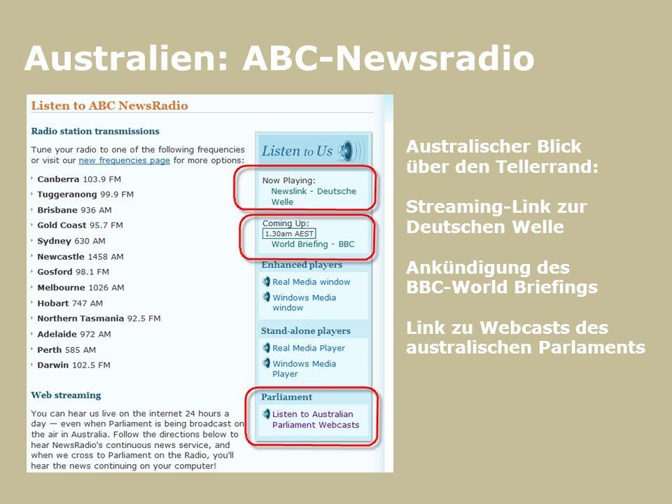 Australien: ABC-Newsradio Australischer Blick über den Tellerrand: Streaming-Link zur Deutschen Welle Ankündigung des BBC-World Briefings Link zu Webcasts des australischen Parlaments