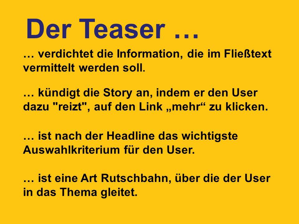 … verdichtet die Information, die im Fließtext vermittelt werden soll. … kündigt die Story an, indem er den User dazu