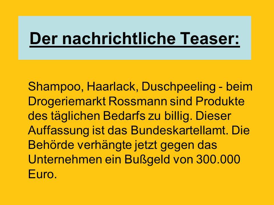 Der kommentierende Teaser: Weil der Drogeriemarkt Rossmann Shampoo, Haarlack und Duschpeeling zu Dumpingpreisen anbietet, muss das Unternehmen jetzt 300.000 Euro Bußgeld zahlen.