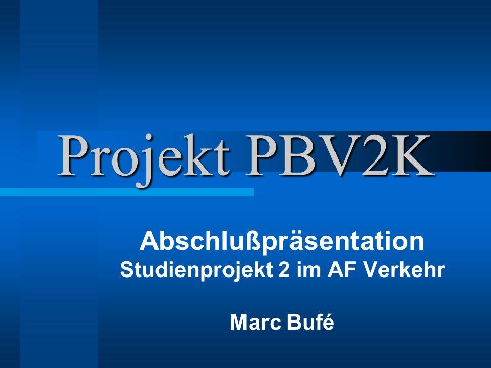 Projekt PBV2K Abschlußpräsentation Studienprojekt 2 im AF Verkehr Marc Bufé