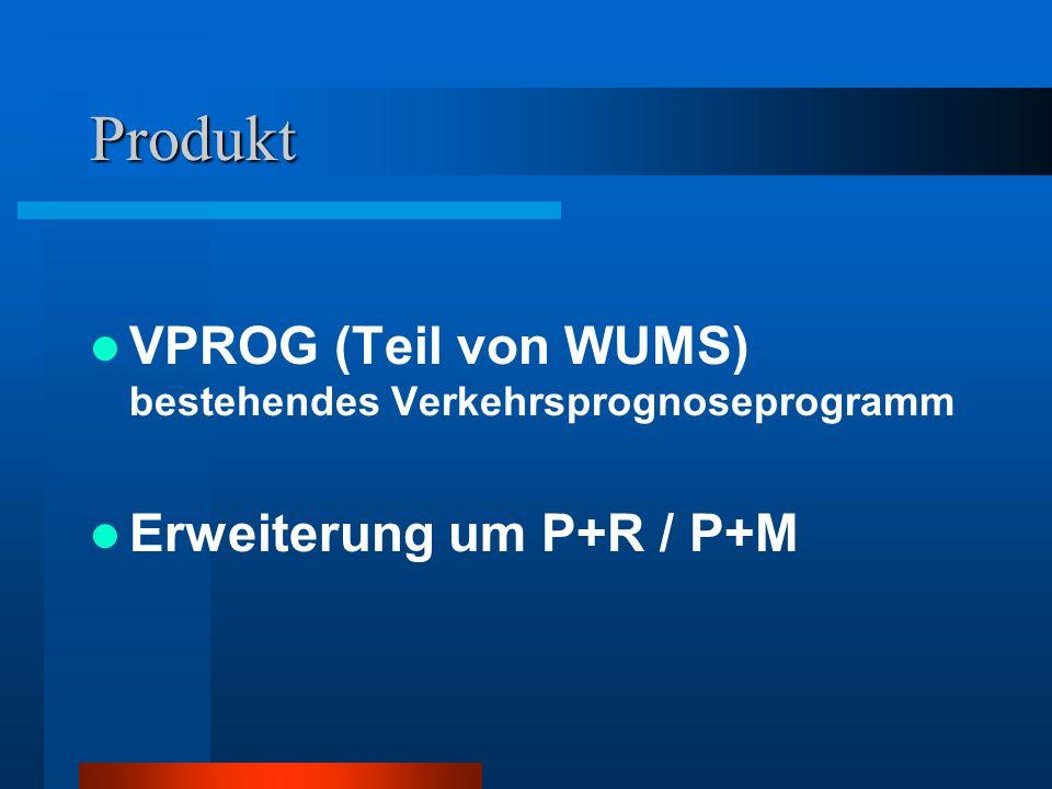 Produkt VPROG (Teil von WUMS) bestehendes Verkehrsprognoseprogramm Erweiterung um P+R / P+M