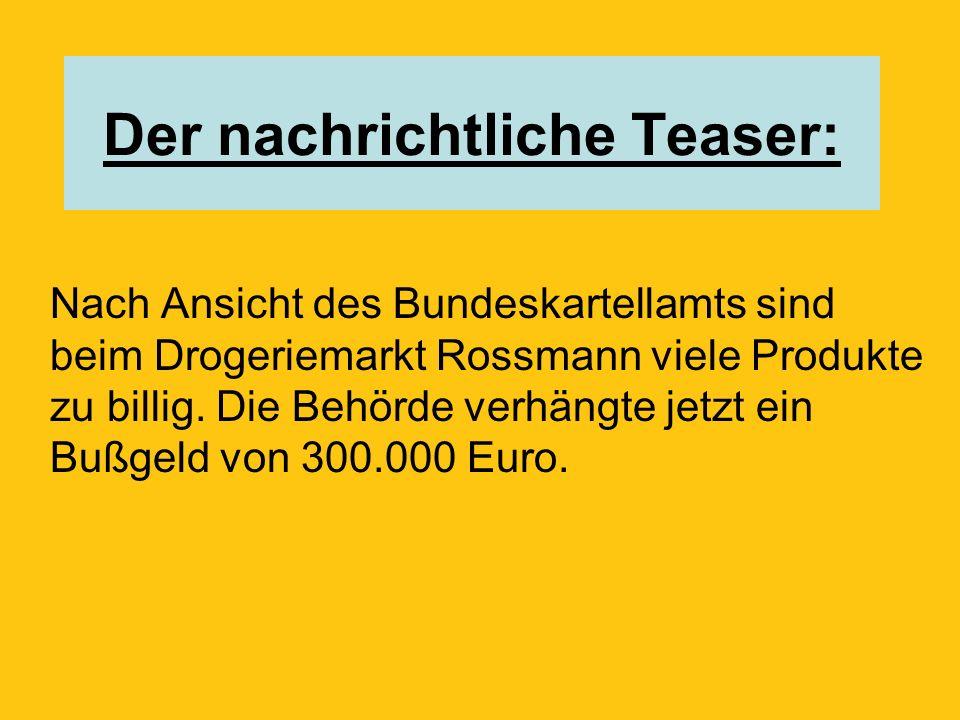 Der nachrichtliche Teaser: Nach Ansicht des Bundeskartellamts sind beim Drogeriemarkt Rossmann viele Produkte zu billig.