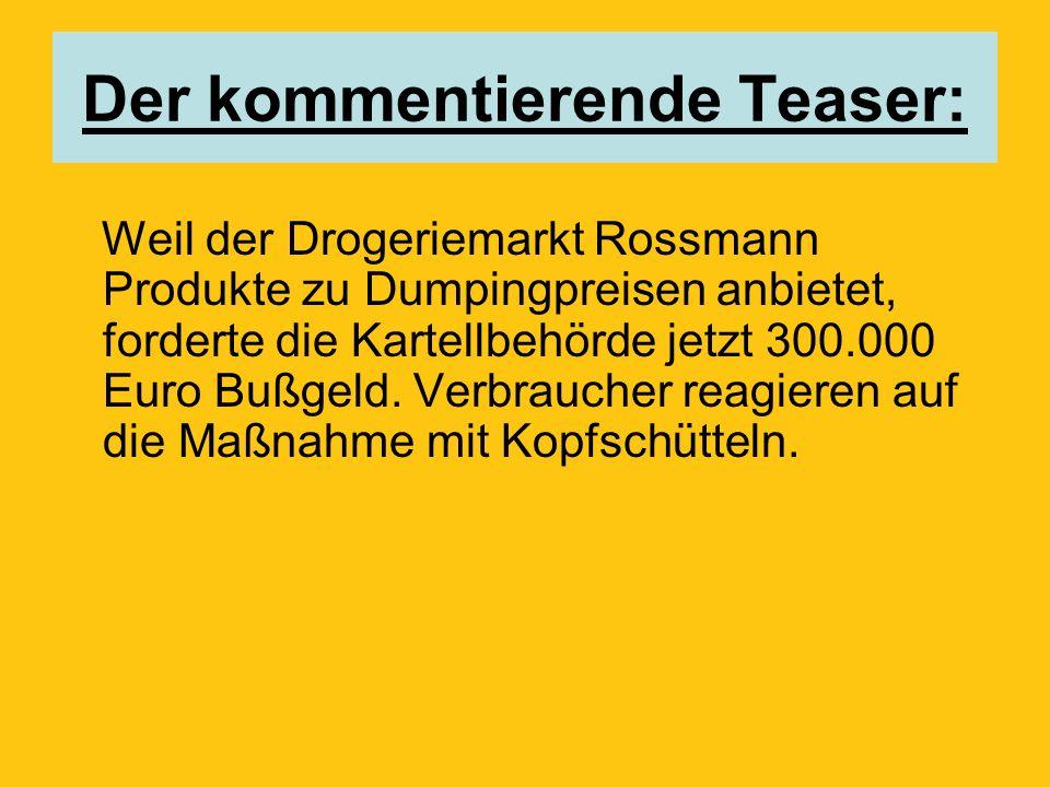 Der kommentierende Teaser: Weil der Drogeriemarkt Rossmann Produkte zu Dumpingpreisen anbietet, forderte die Kartellbehörde jetzt 300.000 Euro Bußgeld.