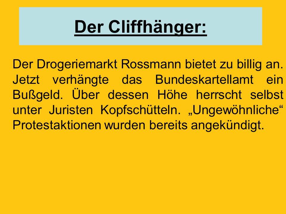 Der Cliffhänger: Der Drogeriemarkt Rossmann bietet zu billig an.