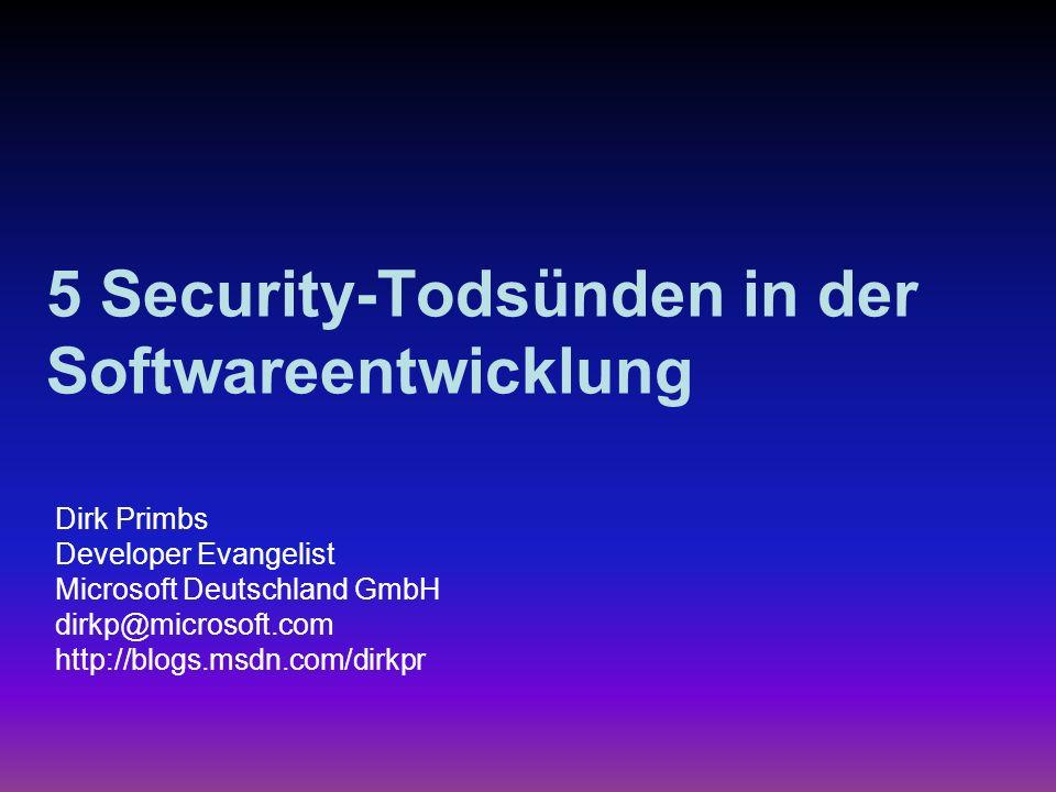 5 Security-Todsünden in der Softwareentwicklung Dirk Primbs Developer Evangelist Microsoft Deutschland GmbH dirkp@microsoft.com http://blogs.msdn.com/