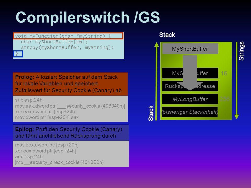 Compilerswitch /GS Stack (bisheriger Stackinhalt) 256 MyLongBuffer Rücksprungadresse Security Cookie Strings MyShortBuffer Stack Prolog: Alloziiert Sp