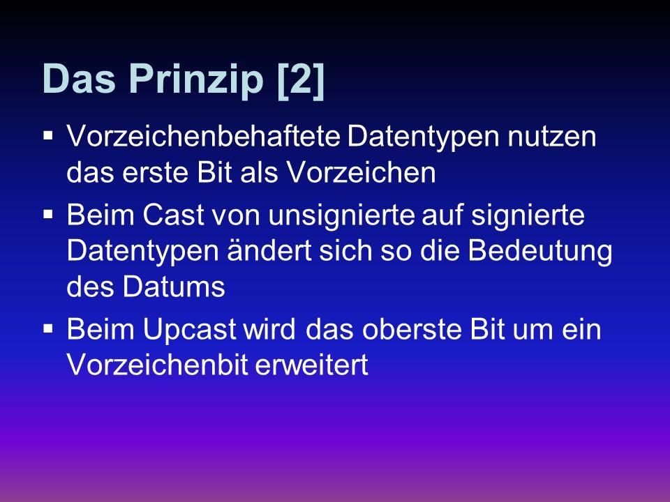 Das Prinzip [2] Vorzeichenbehaftete Datentypen nutzen das erste Bit als Vorzeichen Beim Cast von unsignierte auf signierte Datentypen ändert sich so d