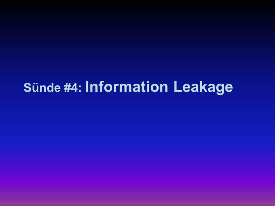 Sünde #4: Information Leakage