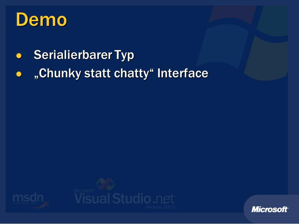 Demo Serialierbarer Typ Serialierbarer Typ Chunky statt chatty Interface Chunky statt chatty Interface