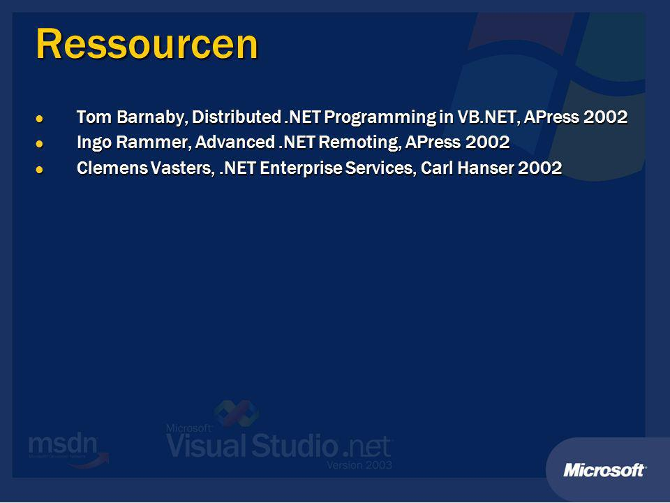 Ressourcen Tom Barnaby, Distributed.NET Programming in VB.NET, APress 2002 Tom Barnaby, Distributed.NET Programming in VB.NET, APress 2002 Ingo Rammer, Advanced.NET Remoting, APress 2002 Ingo Rammer, Advanced.NET Remoting, APress 2002 Clemens Vasters,.NET Enterprise Services, Carl Hanser 2002 Clemens Vasters,.NET Enterprise Services, Carl Hanser 2002