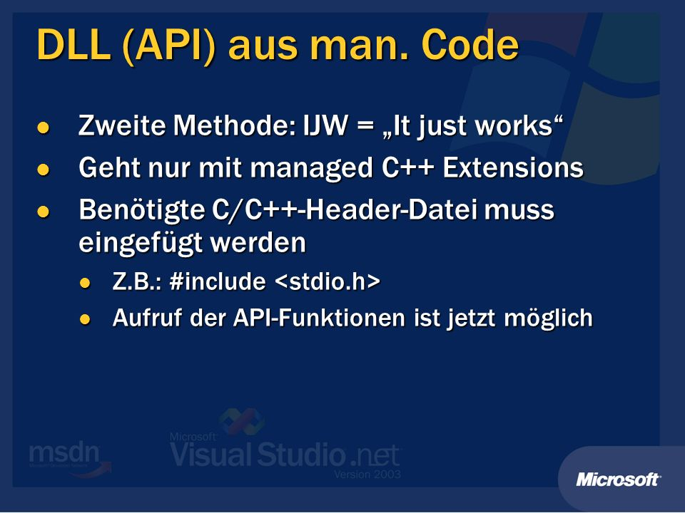 DLL (API) aus man. Code Zweite Methode: IJW = It just works Zweite Methode: IJW = It just works Geht nur mit managed C++ Extensions Geht nur mit manag
