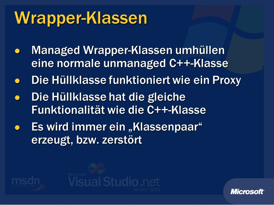 Wrapper-Klassen Managed Wrapper-Klassen umhüllen eine normale unmanaged C++-Klasse Managed Wrapper-Klassen umhüllen eine normale unmanaged C++-Klasse