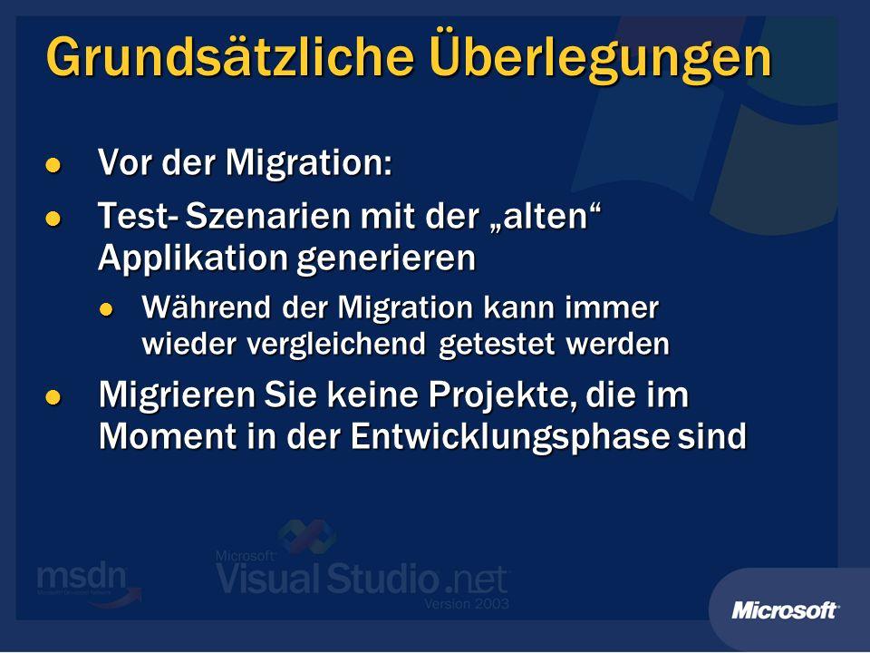 Grundsätzliche Überlegungen Vor der Migration: Vor der Migration: Test- Szenarien mit der alten Applikation generieren Test- Szenarien mit der alten Applikation generieren Während der Migration kann immer wieder vergleichend getestet werden Während der Migration kann immer wieder vergleichend getestet werden Migrieren Sie keine Projekte, die im Moment in der Entwicklungsphase sind Migrieren Sie keine Projekte, die im Moment in der Entwicklungsphase sind