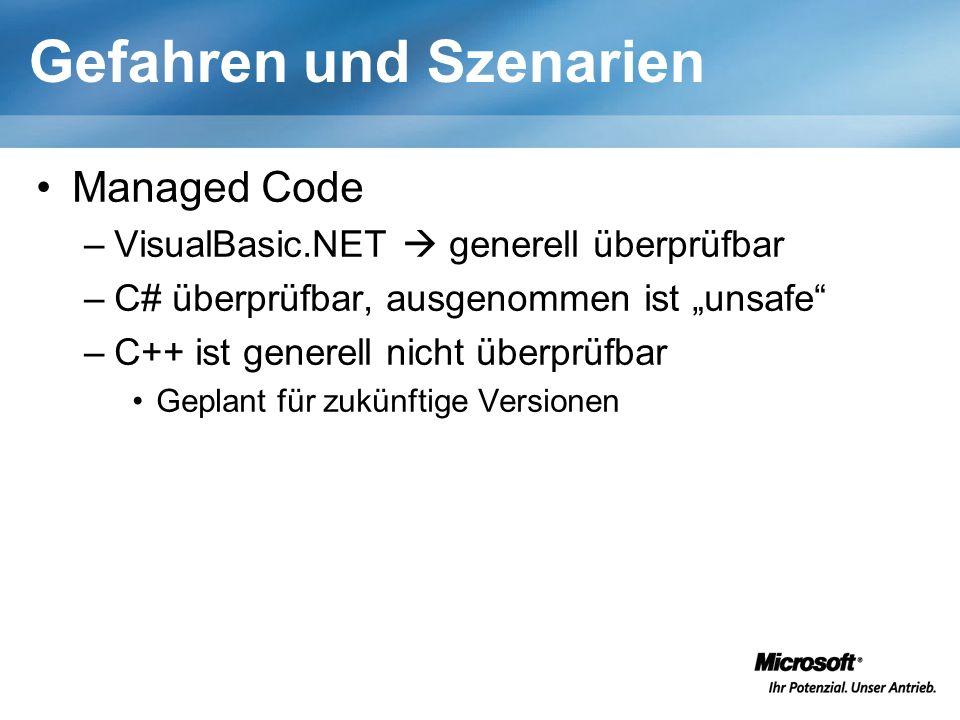 Gefahren und Szenarien Managed Code –VisualBasic.NET generell überprüfbar –C# überprüfbar, ausgenommen ist unsafe –C++ ist generell nicht überprüfbar Geplant für zukünftige Versionen
