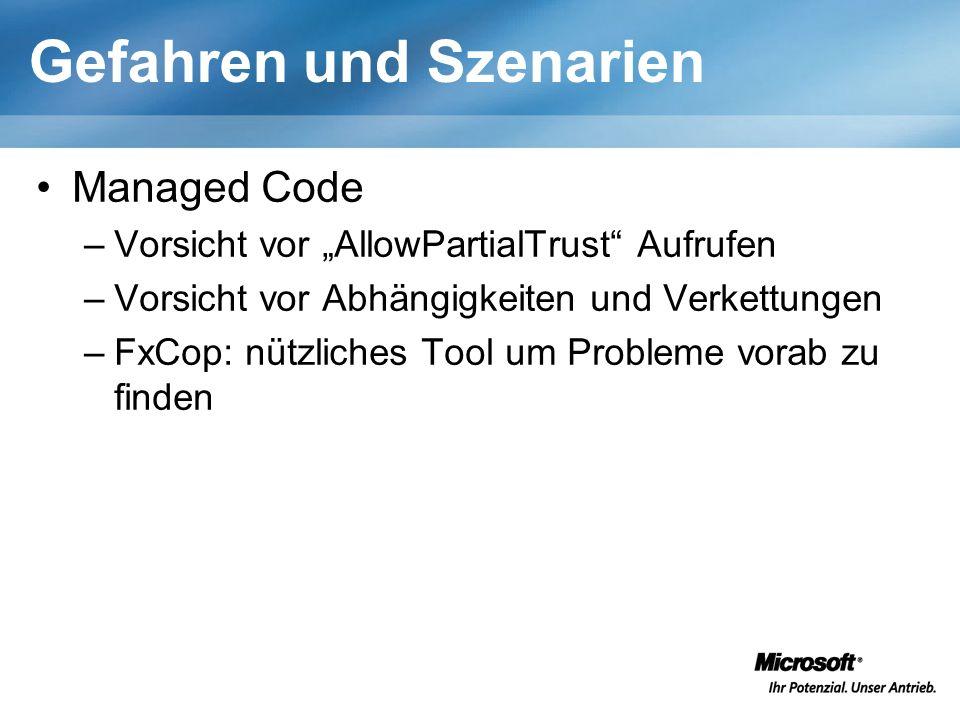 Gefahren und Szenarien Managed Code –Vorsicht vor AllowPartialTrust Aufrufen –Vorsicht vor Abhängigkeiten und Verkettungen –FxCop: nützliches Tool um Probleme vorab zu finden