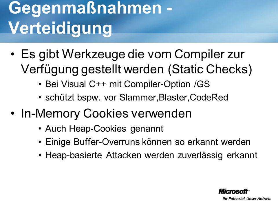 Gegenmaßnahmen - Verteidigung Es gibt Werkzeuge die vom Compiler zur Verfügung gestellt werden (Static Checks) Bei Visual C++ mit Compiler-Option /GS schützt bspw.