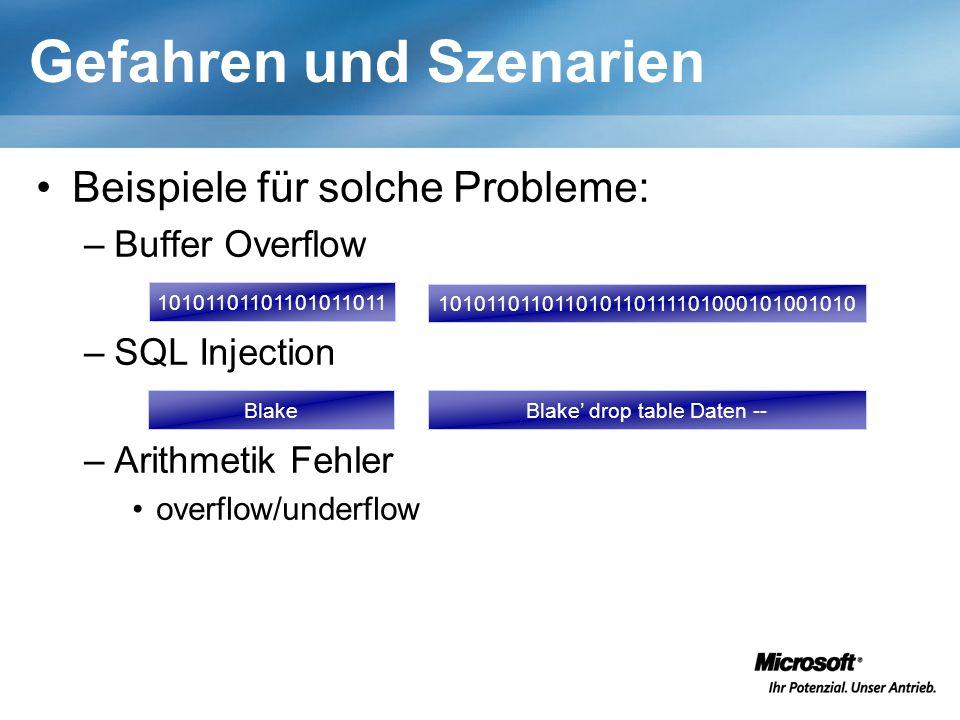 Gefahren und Szenarien Beispiele für solche Probleme: –Buffer Overflow –SQL Injection –Arithmetik Fehler overflow/underflow 10101101101101011011 101011011011010110111101000101001010 BlakeBlake drop table Daten --