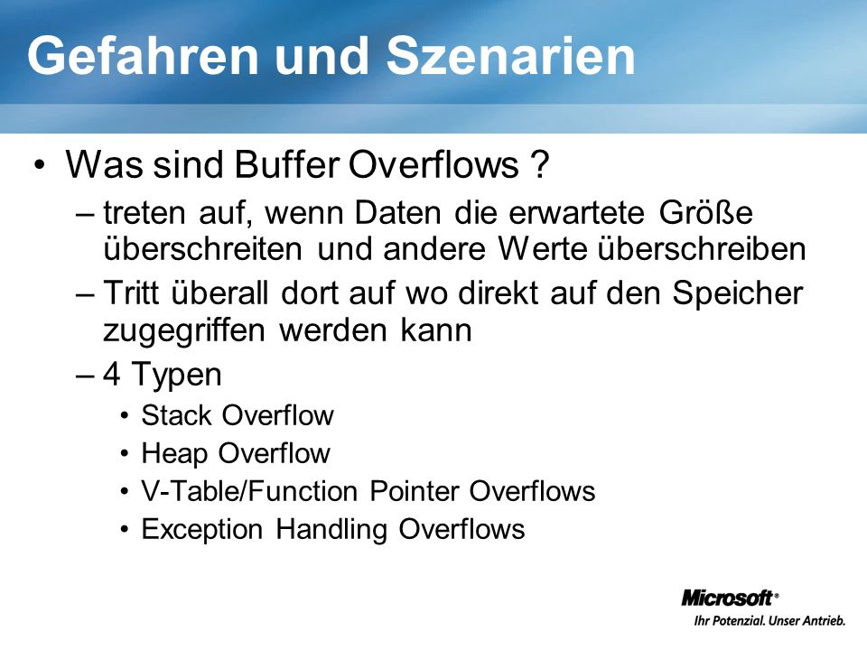 Gefahren und Szenarien Was sind Buffer Overflows ? –treten auf, wenn Daten die erwartete Größe überschreiten und andere Werte überschreiben –Tritt übe