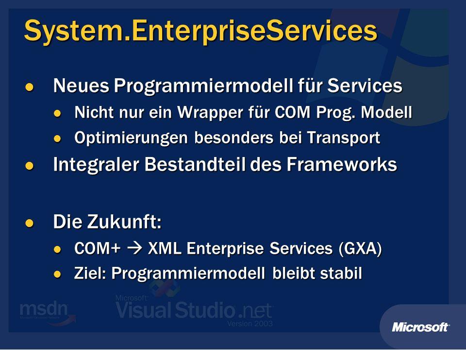 System.EnterpriseServices Neues Programmiermodell für Services Neues Programmiermodell für Services Nicht nur ein Wrapper für COM Prog. Modell Nicht n