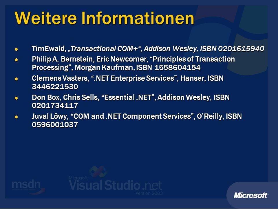 Weitere Informationen TimEwald, Transactional COM+, Addison Wesley, ISBN 0201615940 TimEwald, Transactional COM+, Addison Wesley, ISBN 0201615940 Philip A.