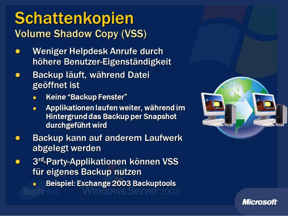 Schattenkopien Volume Shadow Copy (VSS) Weniger Helpdesk Anrufe durch höhere Benutzer-Eigenständigkeit Weniger Helpdesk Anrufe durch höhere Benutzer-Eigenständigkeit Backup läuft, während Datei geöffnet ist Backup läuft, während Datei geöffnet ist Keine Backup Fenster Keine Backup Fenster Applikationen laufen weiter, während im Hintergrund das Backup per Snapshot durchgeführt wird Applikationen laufen weiter, während im Hintergrund das Backup per Snapshot durchgeführt wird Backup kann auf anderem Laufwerk abgelegt werden Backup kann auf anderem Laufwerk abgelegt werden 3 rd -Party-Applikationen können VSS für eigenes Backup nutzen 3 rd -Party-Applikationen können VSS für eigenes Backup nutzen Beispiel: Exchange 2003 Backuptools Beispiel: Exchange 2003 Backuptools