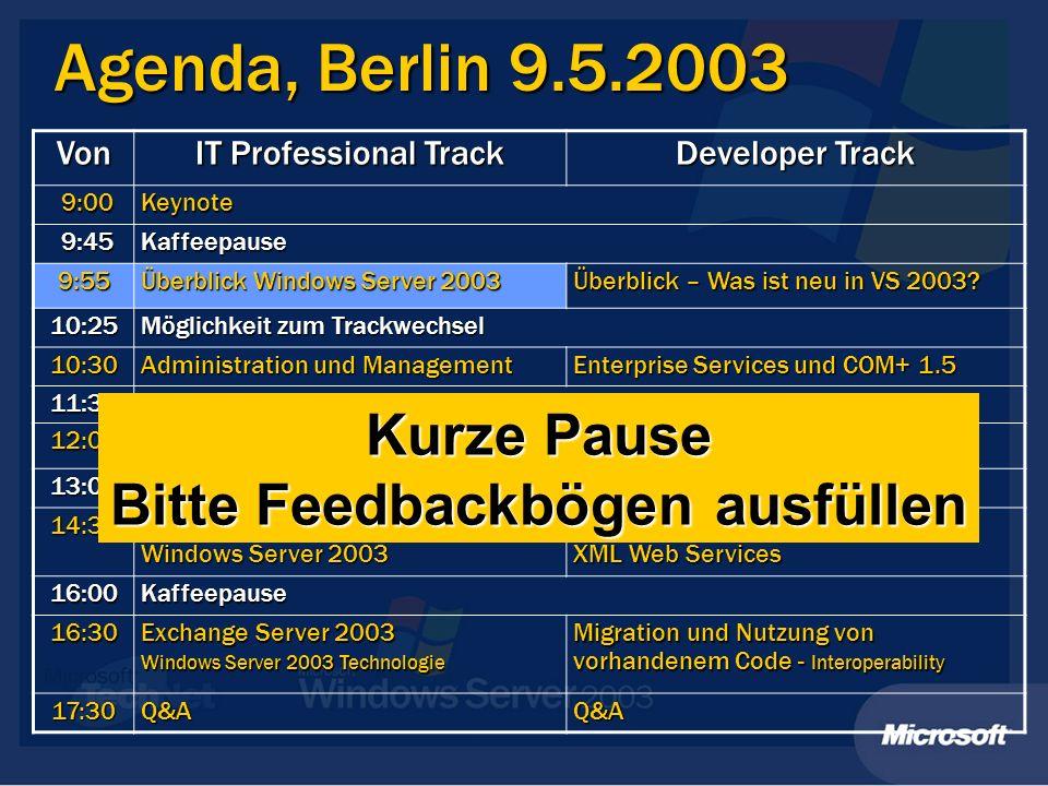 Agenda, Berlin 9.5.2003 Von IT Professional Track Developer Track 9:00 9:00 Keynote Keynote 9:45 9:45 Kaffeepause Kaffeepause 9:55 Überblick Windows Server 2003 Überblick Windows Server 2003 Überblick – Was ist neu in VS 2003.