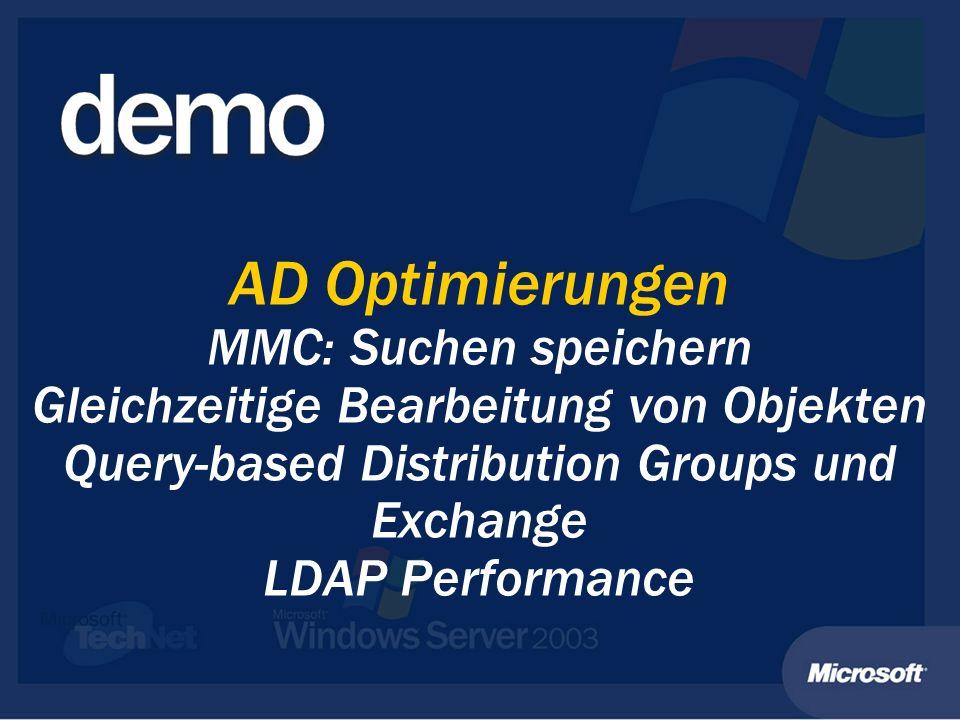 AD Optimierungen MMC: Suchen speichern Gleichzeitige Bearbeitung von Objekten Query-based Distribution Groups und Exchange LDAP Performance