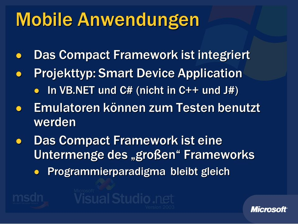 Mobile Anwendungen Das Compact Framework ist integriert Das Compact Framework ist integriert Projekttyp: Smart Device Application Projekttyp: Smart De