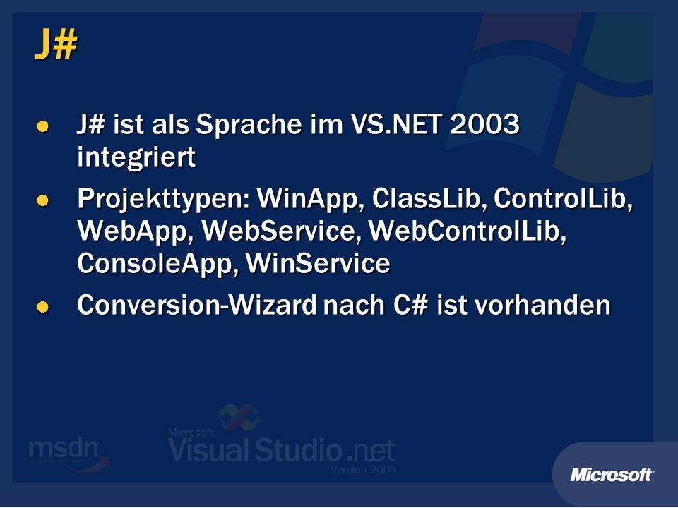 J# J# ist als Sprache im VS.NET 2003 integriert J# ist als Sprache im VS.NET 2003 integriert Projekttypen: WinApp, ClassLib, ControlLib, WebApp, WebService, WebControlLib, ConsoleApp, WinService Projekttypen: WinApp, ClassLib, ControlLib, WebApp, WebService, WebControlLib, ConsoleApp, WinService Conversion-Wizard nach C# ist vorhanden Conversion-Wizard nach C# ist vorhanden