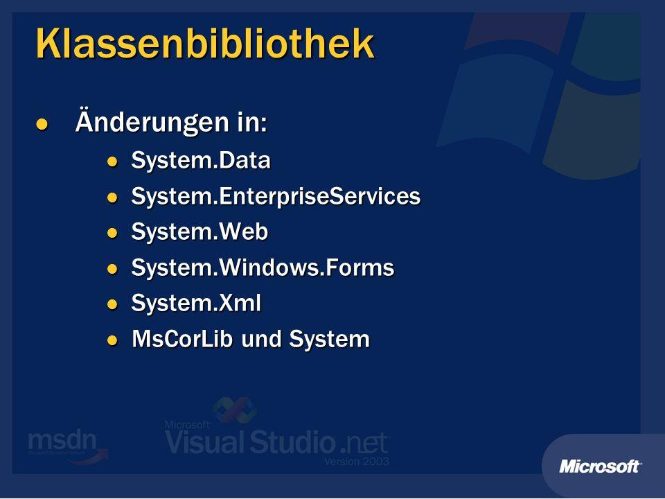 Klassenbibliothek Änderungen in: Änderungen in: System.Data System.Data System.EnterpriseServices System.EnterpriseServices System.Web System.Web System.Windows.Forms System.Windows.Forms System.Xml System.Xml MsCorLib und System MsCorLib und System