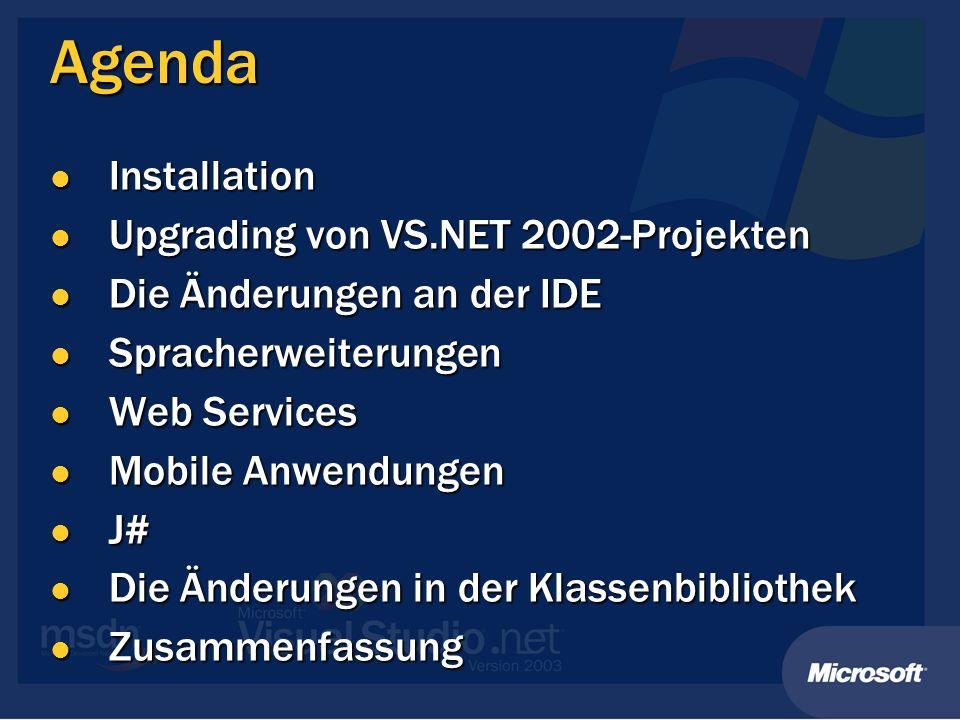 Agenda Installation Installation Upgrading von VS.NET 2002-Projekten Upgrading von VS.NET 2002-Projekten Die Änderungen an der IDE Die Änderungen an d