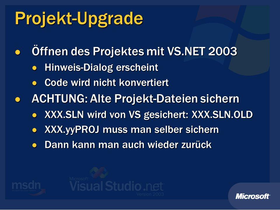 Projekt-Upgrade Öffnen des Projektes mit VS.NET 2003 Öffnen des Projektes mit VS.NET 2003 Hinweis-Dialog erscheint Hinweis-Dialog erscheint Code wird
