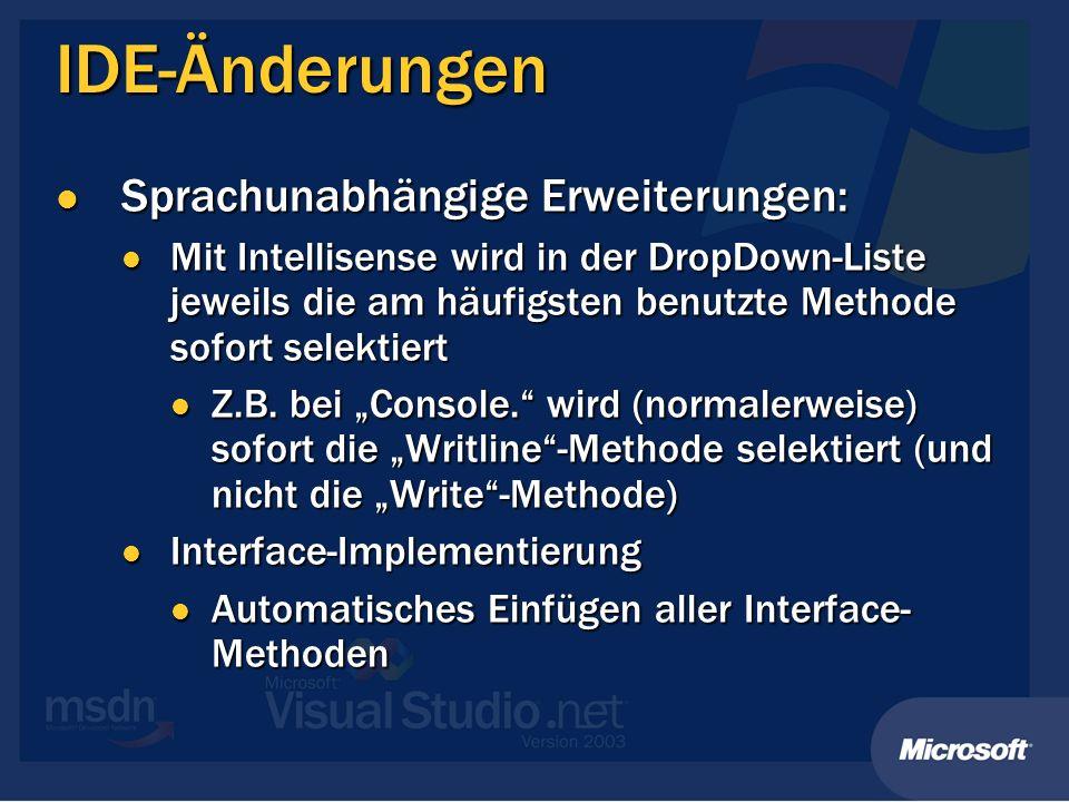 IDE-Änderungen Sprachunabhängige Erweiterungen: Sprachunabhängige Erweiterungen: Mit Intellisense wird in der DropDown-Liste jeweils die am häufigsten benutzte Methode sofort selektiert Mit Intellisense wird in der DropDown-Liste jeweils die am häufigsten benutzte Methode sofort selektiert Z.B.