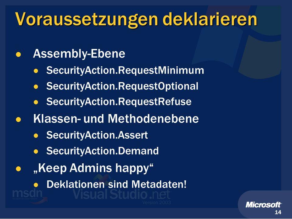 14 Voraussetzungen deklarieren Assembly-Ebene SecurityAction.RequestMinimum SecurityAction.RequestOptional SecurityAction.RequestRefuse Klassen- und M