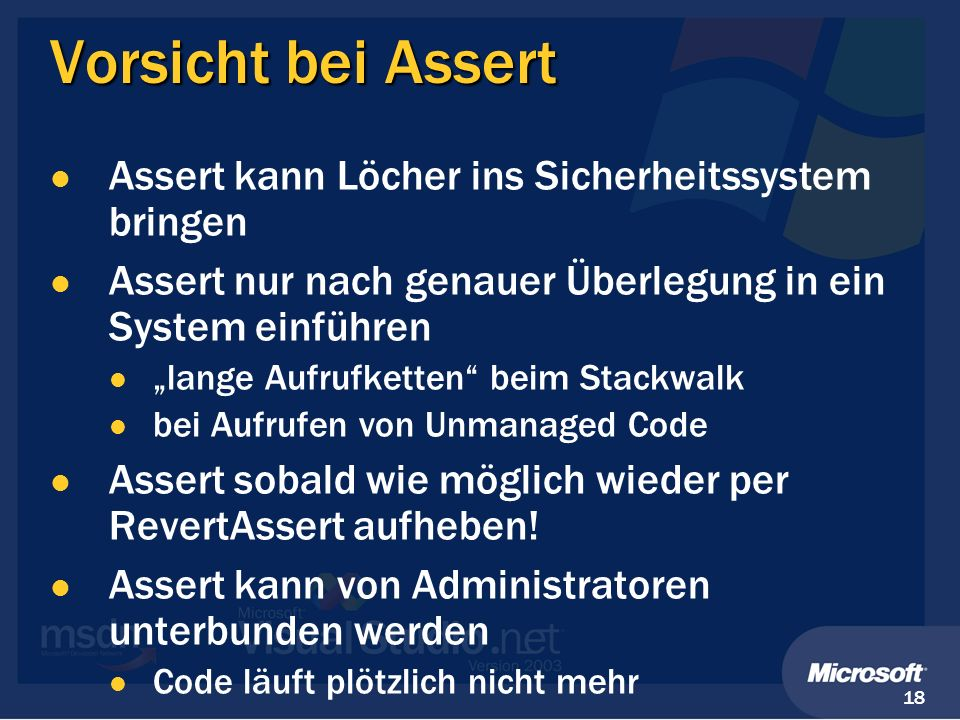 18 Vorsicht bei Assert Assert kann Löcher ins Sicherheitssystem bringen Assert nur nach genauer Überlegung in ein System einführen lange Aufrufketten