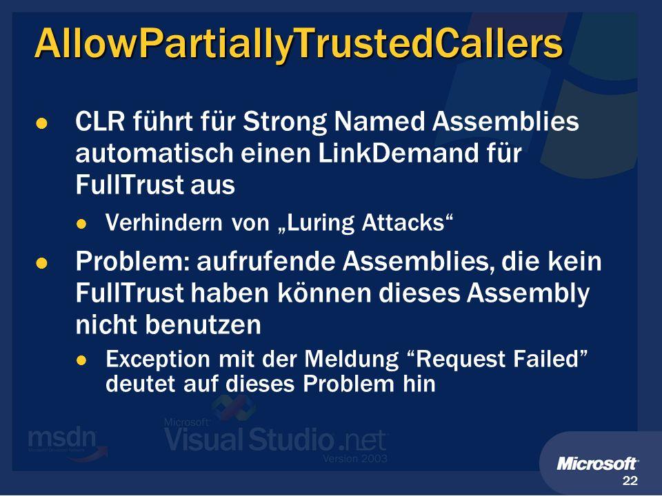 22 AllowPartiallyTrustedCallers CLR führt für Strong Named Assemblies automatisch einen LinkDemand für FullTrust aus Verhindern von Luring Attacks Pro