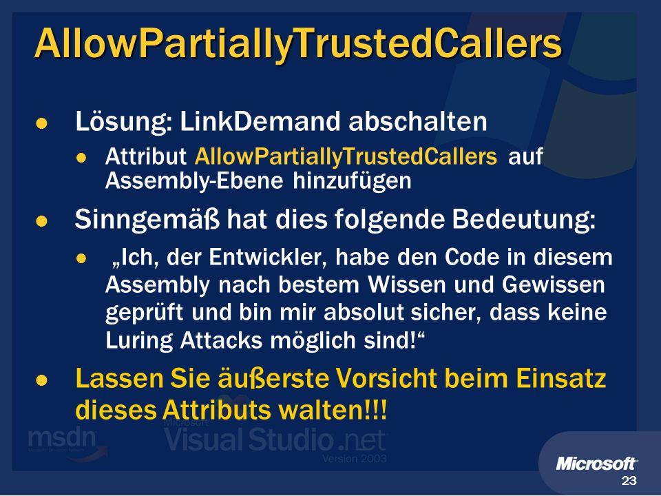 23 AllowPartiallyTrustedCallers Lösung: LinkDemand abschalten Attribut AllowPartiallyTrustedCallers auf Assembly-Ebene hinzufügen Sinngemäß hat dies f