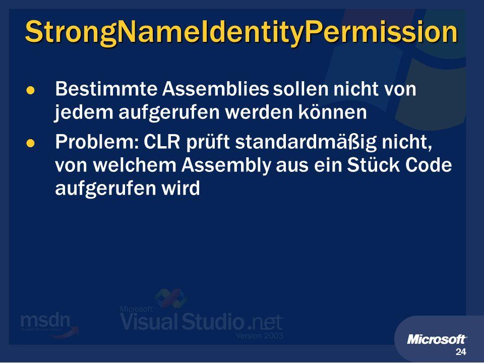 24 StrongNameIdentityPermission Bestimmte Assemblies sollen nicht von jedem aufgerufen werden können Problem: CLR prüft standardmäßig nicht, von welch