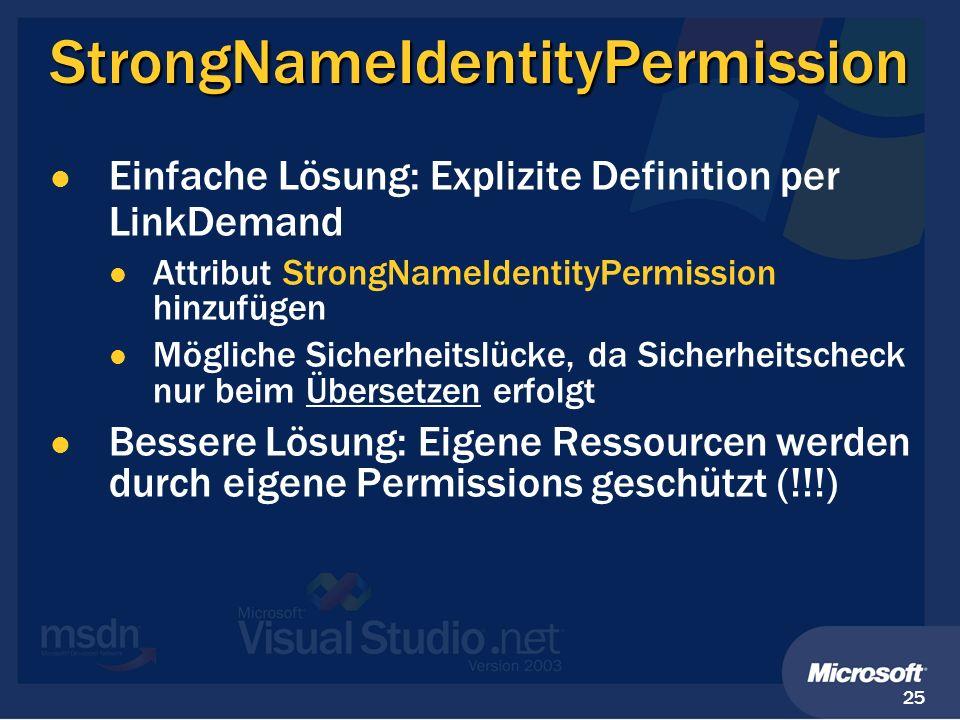25 StrongNameIdentityPermission Einfache Lösung: Explizite Definition per LinkDemand Attribut StrongNameIdentityPermission hinzufügen Mögliche Sicherh