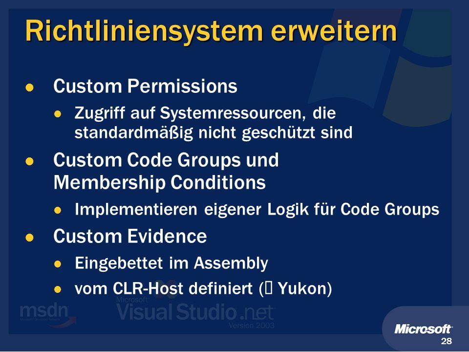 28 Richtliniensystem erweitern Custom Permissions Zugriff auf Systemressourcen, die standardmäßig nicht geschützt sind Custom Code Groups und Membersh