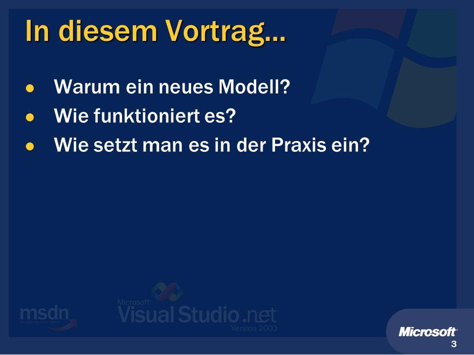 3 In diesem Vortrag... Warum ein neues Modell? Wie funktioniert es? Wie setzt man es in der Praxis ein?